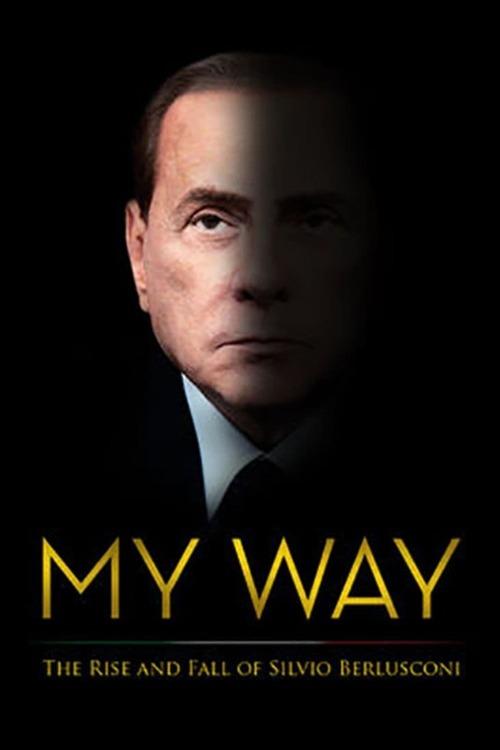 My Way: The Rise and Fall of Silvio Berlusconi