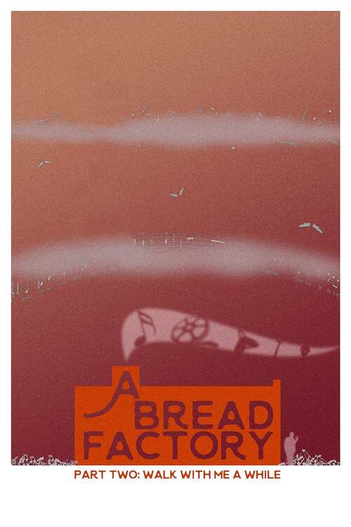 A Bread Factory Part Two: Walk with Me a While