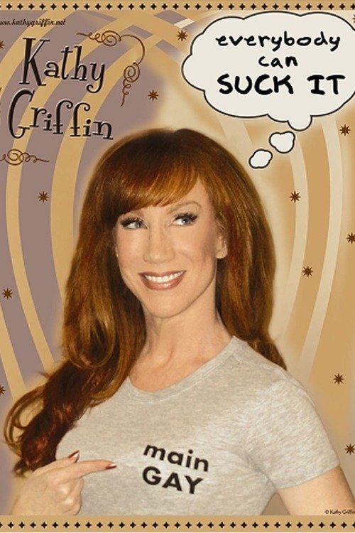 Kathy Griffin: Everybody Can Suck It