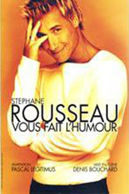 Stéphane Rousseau - Vous fait l'humour