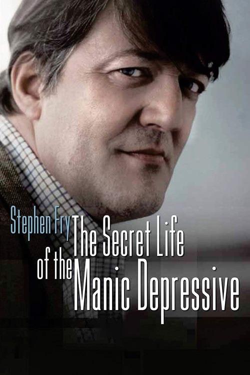 Stephen Fry: The Secret Life of the Manic Depressive