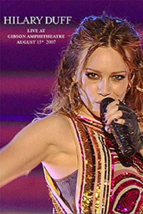Hilary Duff - Dignity Tour - Live at Gibson Amphitheatre - August 15th 2007
