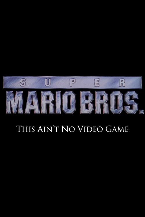 Super Mario Bros: This Ain't No Video Game