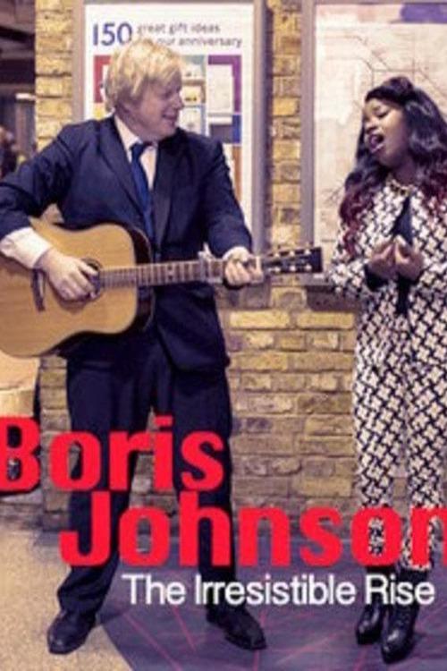 Boris Johnson: The Irresistible Rise